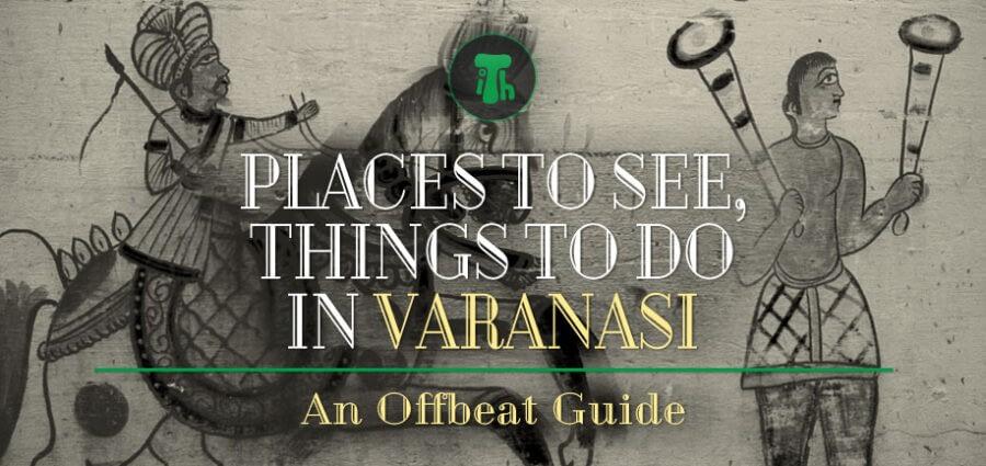 Varanasi Travel Guide – Places To See, Things To Do in Varanasi